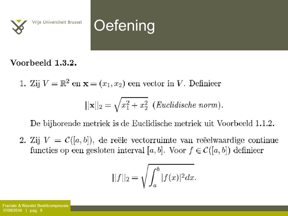 Fractale & Wavelet Beeldcompressie 17/08/2014 | pag. 10 Oefening Dus is een norm.