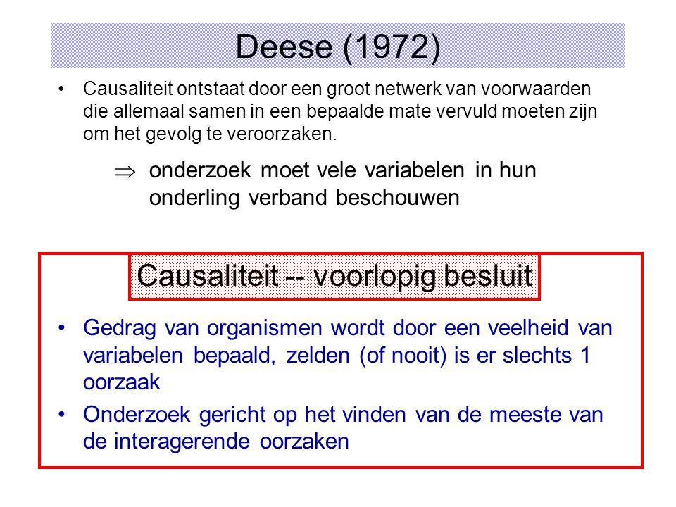 Deese (1972) Causaliteit ontstaat door een groot netwerk van voorwaarden die allemaal samen in een bepaalde mate vervuld moeten zijn om het gevolg te veroorzaken.