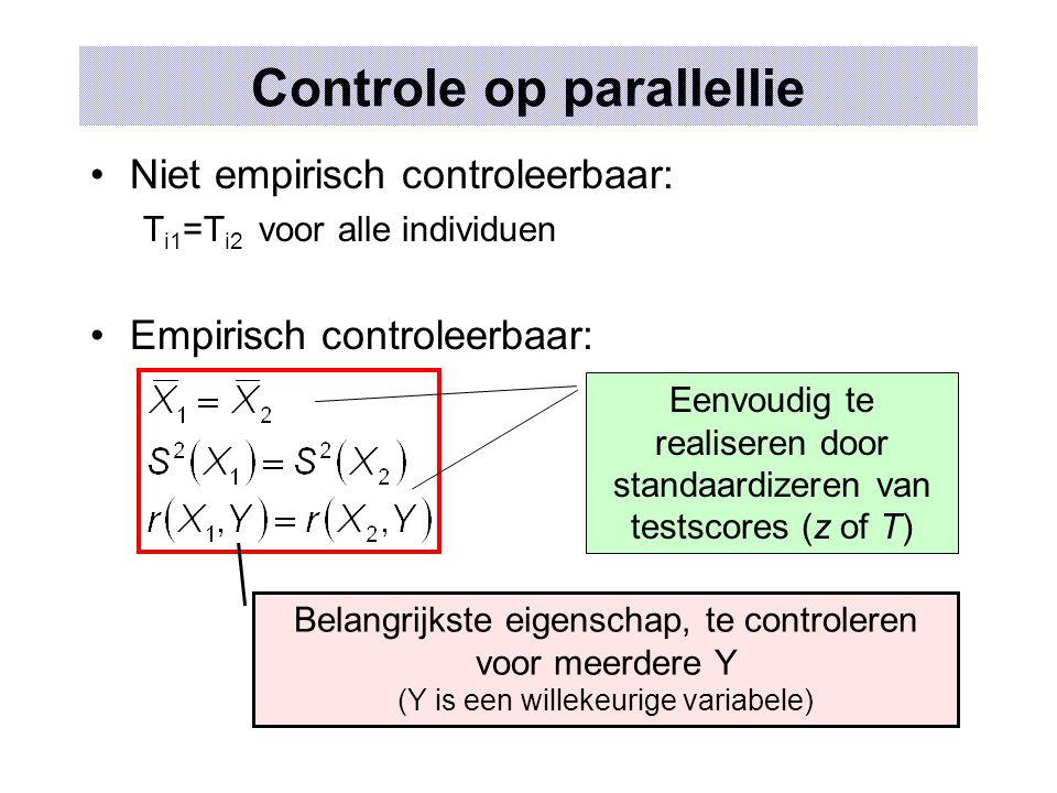 Controle op parallellie Belangrijkste eigenschap, te controleren voor meerdere Y (Y is een willekeurige variabele) Niet empirisch controleerbaar: T i1