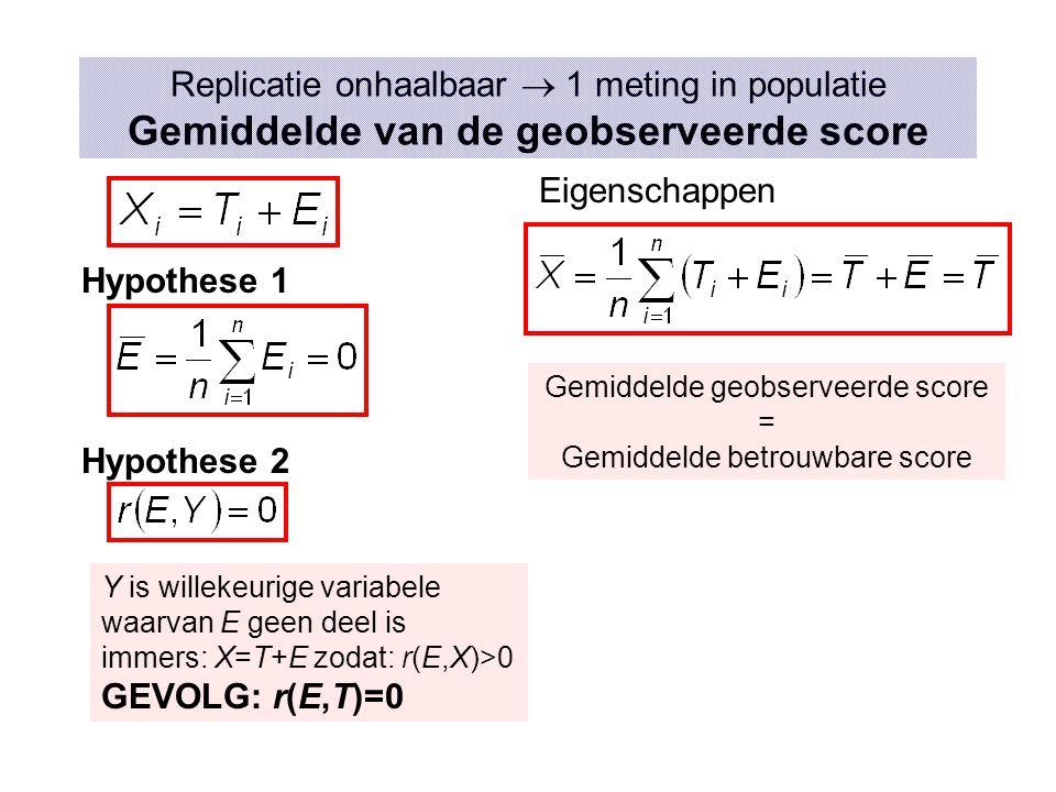 Replicatie onhaalbaar  1 meting in populatie Gemiddelde van de geobserveerde score Hypothese 1 Hypothese 2 Y is willekeurige variabele waarvan E geen