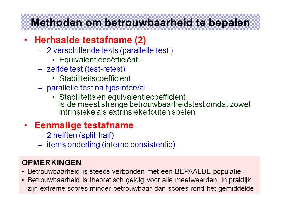 Test- Retest methode (stabiliteit) Afname 1: X 1 Afname 2: X 2 Betrouwbaarheid = Parallelle test methode (equivalentie) Test 1: X 1 Test 2: X 2 en T i1 =T i2 voor alle individuen en S²(X 1 )= S²(X 2 ) in populatie Betrouwbaarheid = Probleem: onafhankelijke replicaties … nutteloos bij tests voor STATE (<> TRAIT) Probleem: parallelle tests zijn moeilijk te maken