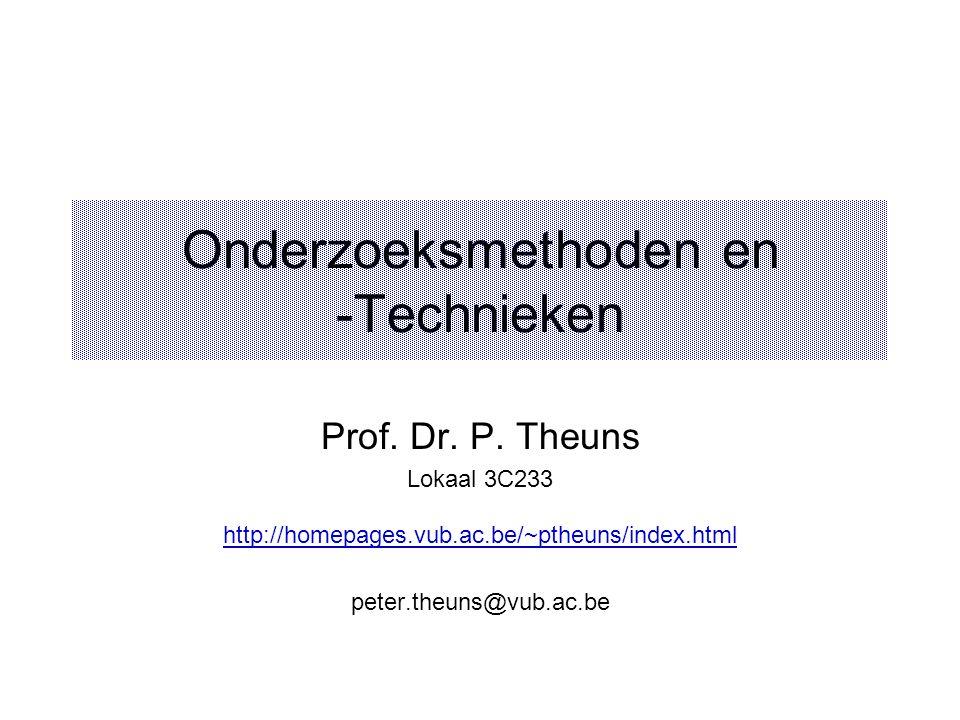Onderzoeksmethoden en -Technieken Prof. Dr. P. Theuns Lokaal 3C233 http://homepages.vub.ac.be/~ptheuns/index.html peter.theuns@vub.ac.be