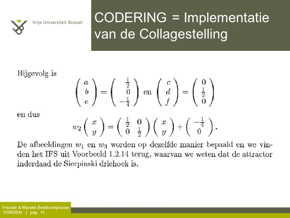Fractale & Wavelet Beeldcompressie 17/08/2014 | pag. 11 CODERING = Implementatie van de Collagestelling