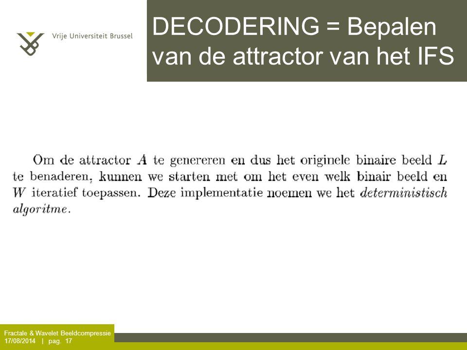 Fractale & Wavelet Beeldcompressie 17/08/2014 | pag. 17 DECODERING = Bepalen van de attractor van het IFS