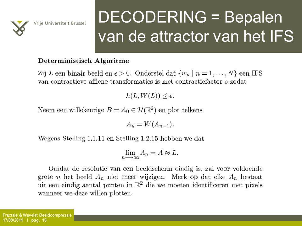 Fractale & Wavelet Beeldcompressie 17/08/2014 | pag. 18 DECODERING = Bepalen van de attractor van het IFS