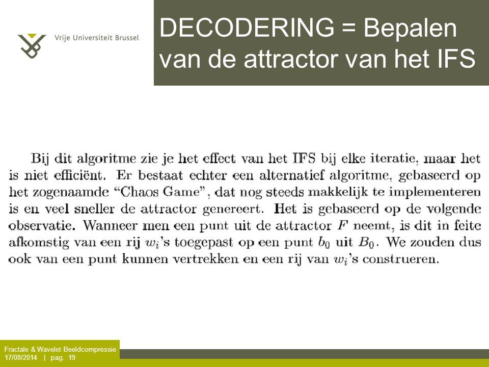 Fractale & Wavelet Beeldcompressie 17/08/2014 | pag. 19 DECODERING = Bepalen van de attractor van het IFS