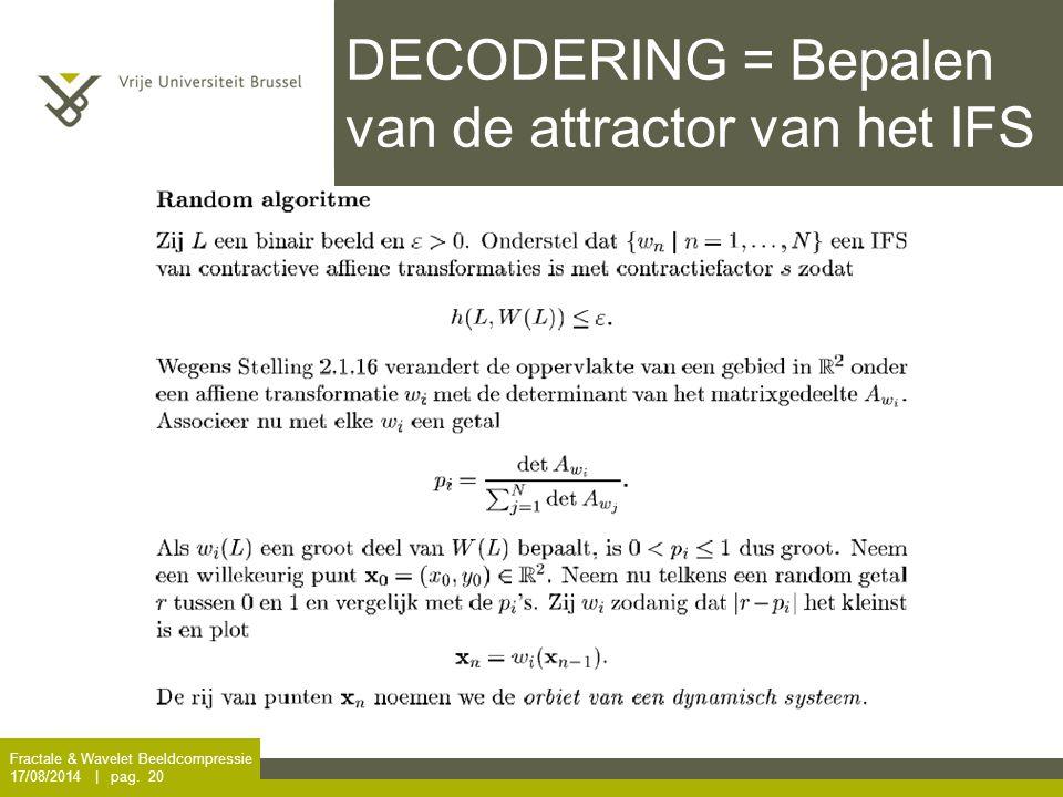 Fractale & Wavelet Beeldcompressie 17/08/2014 | pag. 20 DECODERING = Bepalen van de attractor van het IFS