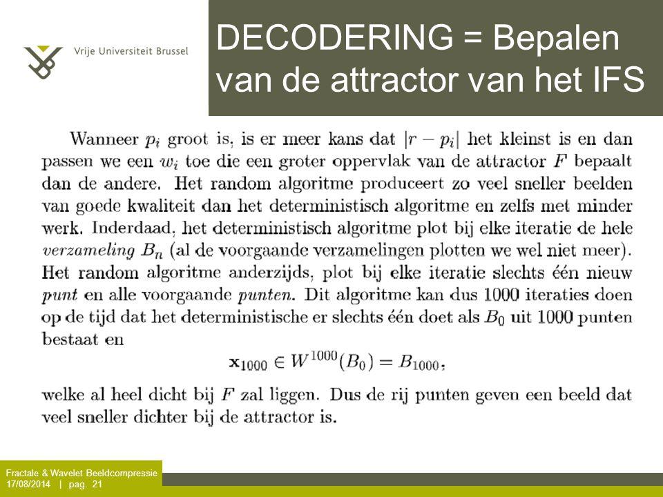 Fractale & Wavelet Beeldcompressie 17/08/2014 | pag. 21 DECODERING = Bepalen van de attractor van het IFS