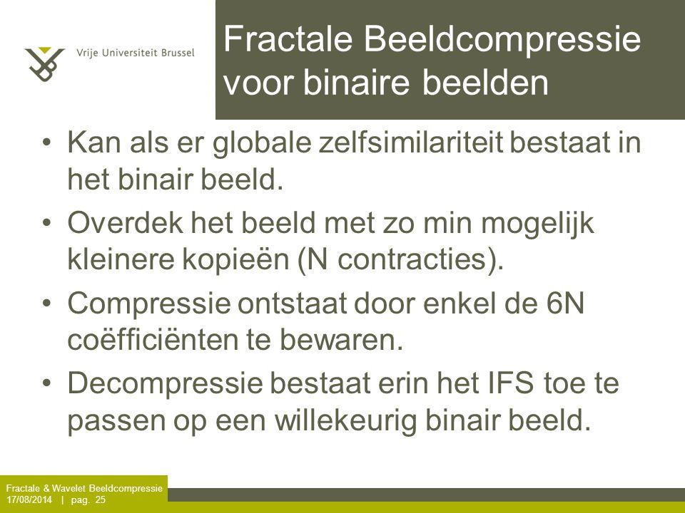 Fractale & Wavelet Beeldcompressie 17/08/2014 | pag. 25 Fractale Beeldcompressie voor binaire beelden Kan als er globale zelfsimilariteit bestaat in h