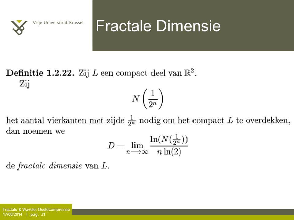 Fractale & Wavelet Beeldcompressie 17/08/2014 | pag. 31 Fractale Dimensie