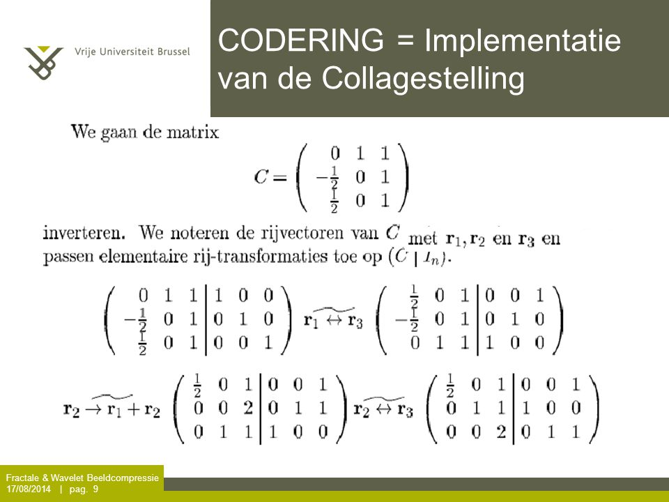 Fractale & Wavelet Beeldcompressie 17/08/2014 | pag. 9 CODERING = Implementatie van de Collagestelling