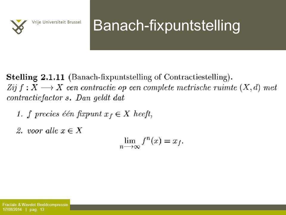 Fractale & Wavelet Beeldcompressie 17/08/2014 | pag. 13 Banach-fixpuntstelling