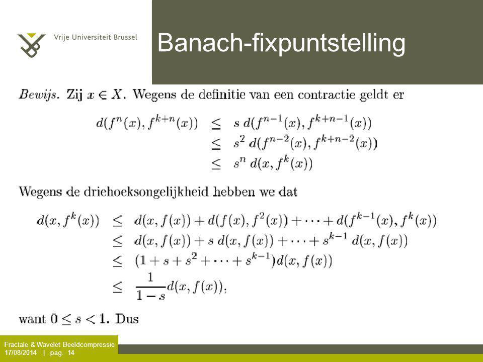 Fractale & Wavelet Beeldcompressie 17/08/2014 | pag. 14 Banach-fixpuntstelling