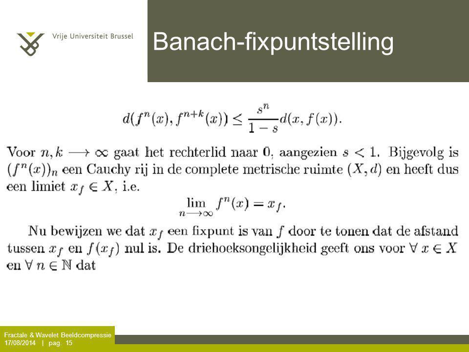 Fractale & Wavelet Beeldcompressie 17/08/2014 | pag. 15 Banach-fixpuntstelling