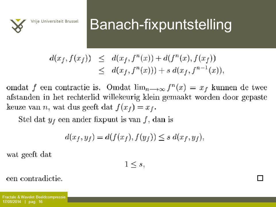 Fractale & Wavelet Beeldcompressie 17/08/2014 | pag. 16 Banach-fixpuntstelling