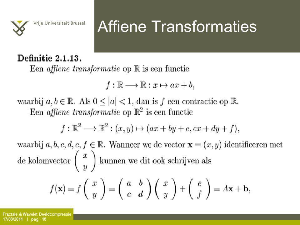 Fractale & Wavelet Beeldcompressie 17/08/2014 | pag. 18 Affiene Transformaties