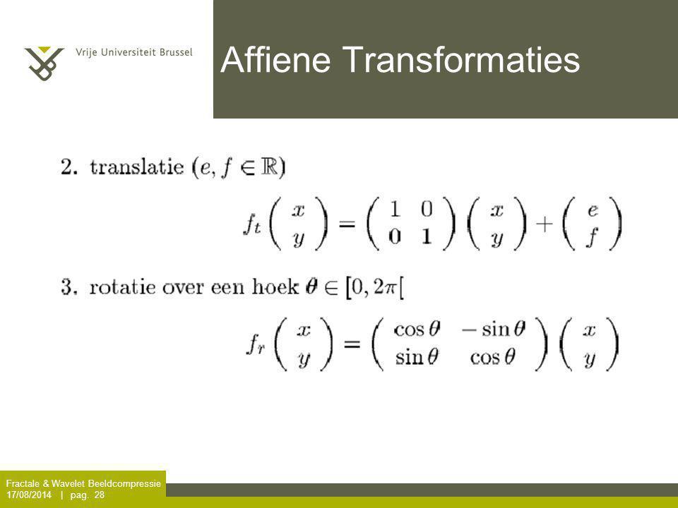 Fractale & Wavelet Beeldcompressie 17/08/2014 | pag. 28 Affiene Transformaties