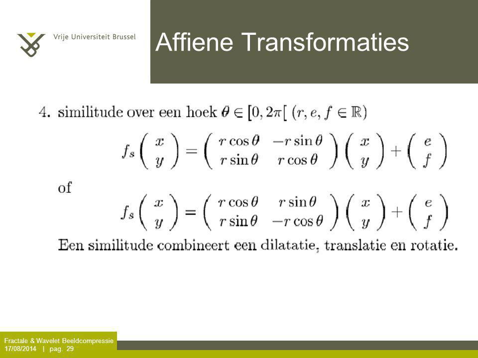 Fractale & Wavelet Beeldcompressie 17/08/2014 | pag. 29 Affiene Transformaties