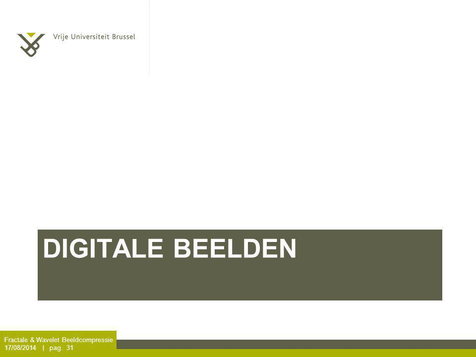 DIGITALE BEELDEN Fractale & Wavelet Beeldcompressie 17/08/2014 | pag. 31