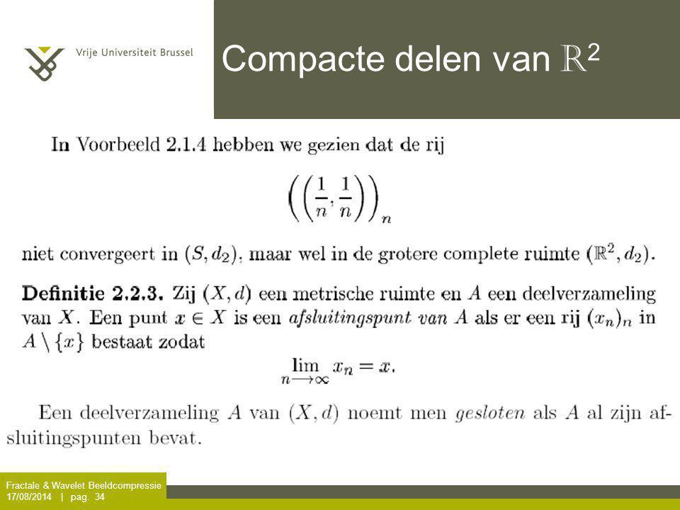 Fractale & Wavelet Beeldcompressie 17/08/2014 | pag. 34 Compacte delen van R 2