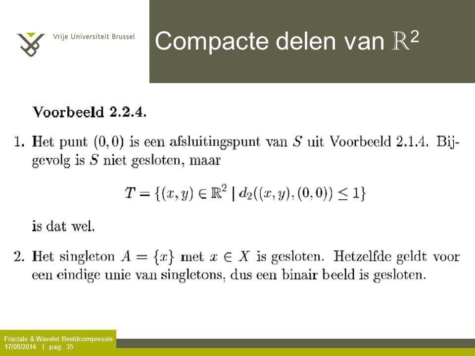 Fractale & Wavelet Beeldcompressie 17/08/2014 | pag. 35 Compacte delen van R 2
