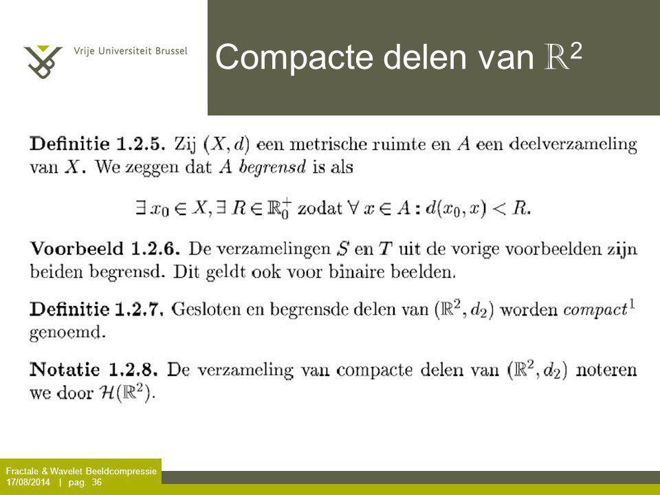Fractale & Wavelet Beeldcompressie 17/08/2014 | pag. 36 Compacte delen van R 2