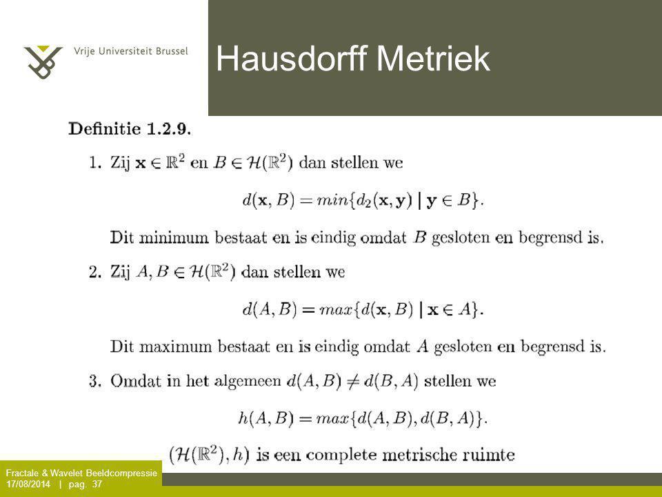 Fractale & Wavelet Beeldcompressie 17/08/2014 | pag. 37 Hausdorff Metriek