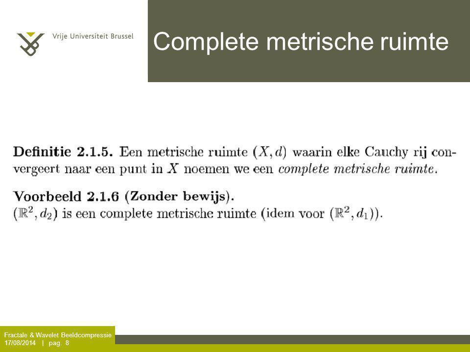 Fractale & Wavelet Beeldcompressie 17/08/2014 | pag. 8 Complete metrische ruimte