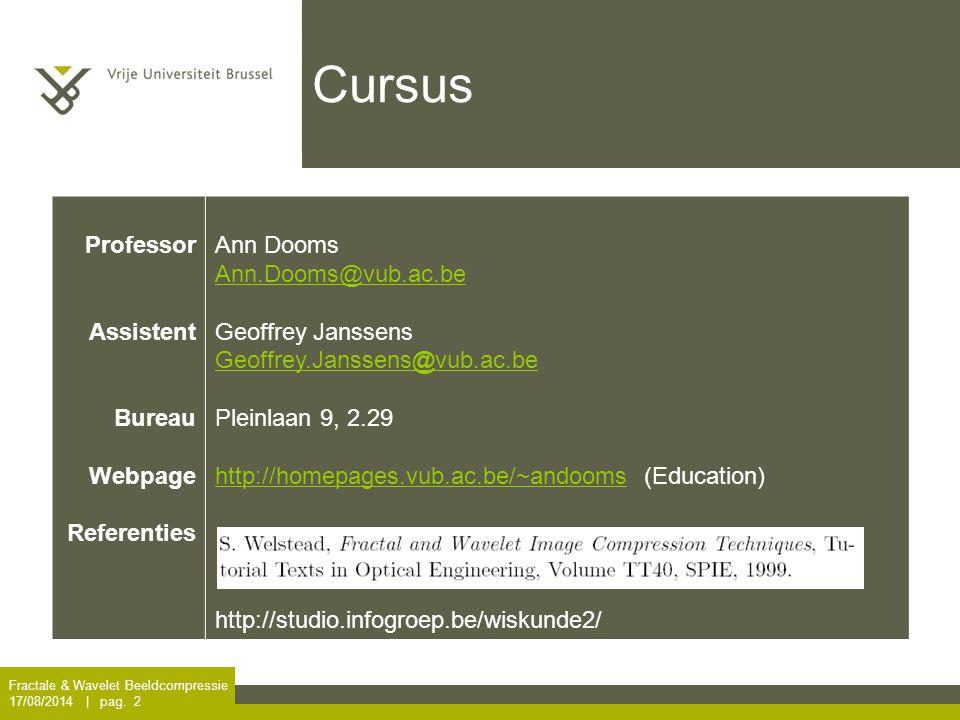 Fractale & Wavelet Beeldcompressie 17/08/2014 | pag. 2 Cursus Professor Assistent Bureau Webpage Referenties Ann Dooms Ann.Dooms@vub.ac.be Geoffrey Ja