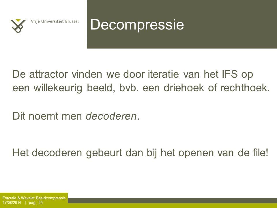 Fractale & Wavelet Beeldcompressie 17/08/2014 | pag. 25 Decompressie Het decoderen gebeurt dan bij het openen van de file! De attractor vinden we door