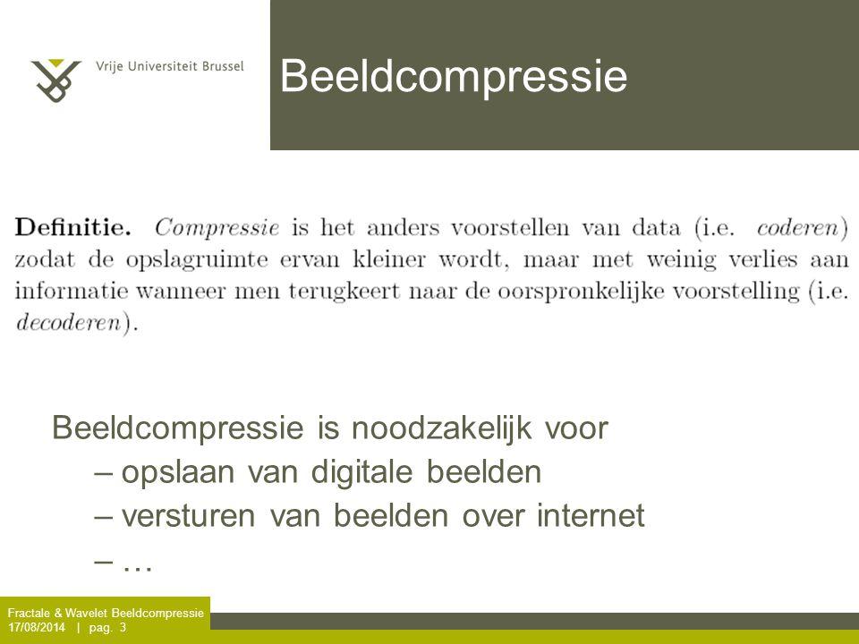 Fractale & Wavelet Beeldcompressie 17/08/2014 | pag. 3 Beeldcompressie Beeldcompressie is noodzakelijk voor –opslaan van digitale beelden –versturen v