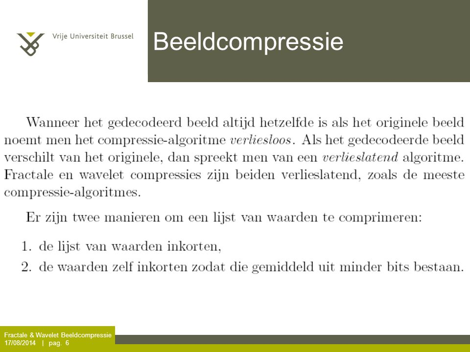 Fractale & Wavelet Beeldcompressie 17/08/2014 | pag. 7 Beeldcompressie Proces