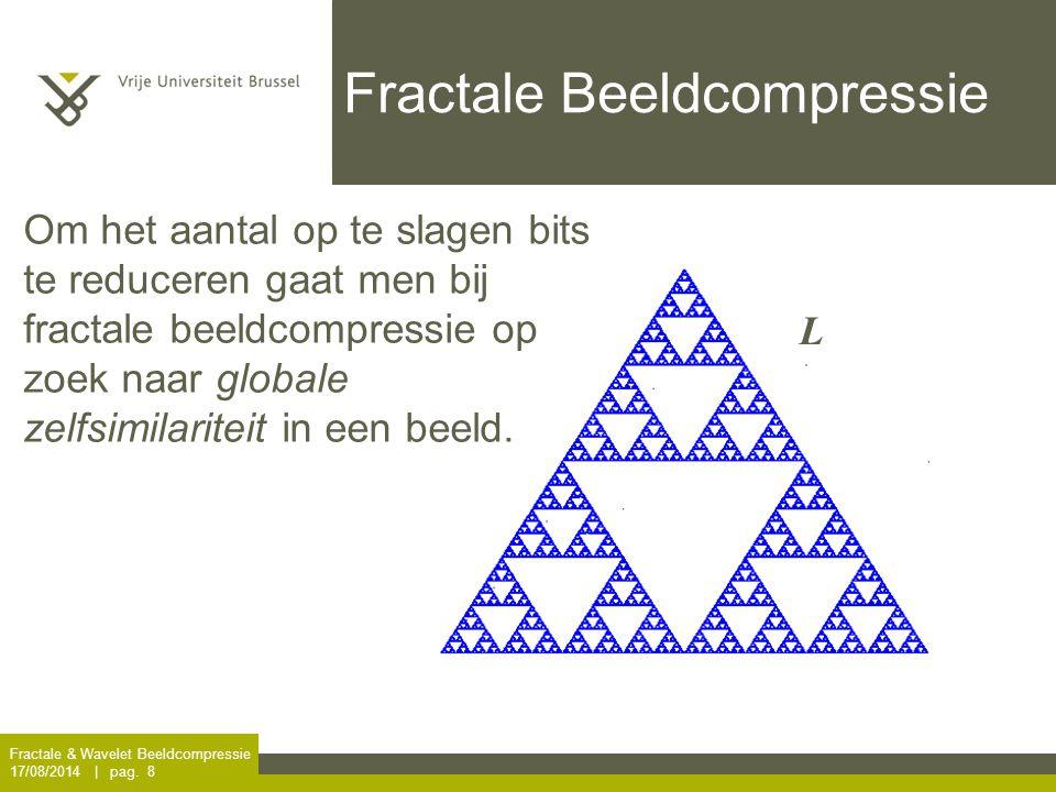Fractale & Wavelet Beeldcompressie 17/08/2014 | pag. 8 Fractale Beeldcompressie L Om het aantal op te slagen bits te reduceren gaat men bij fractale b