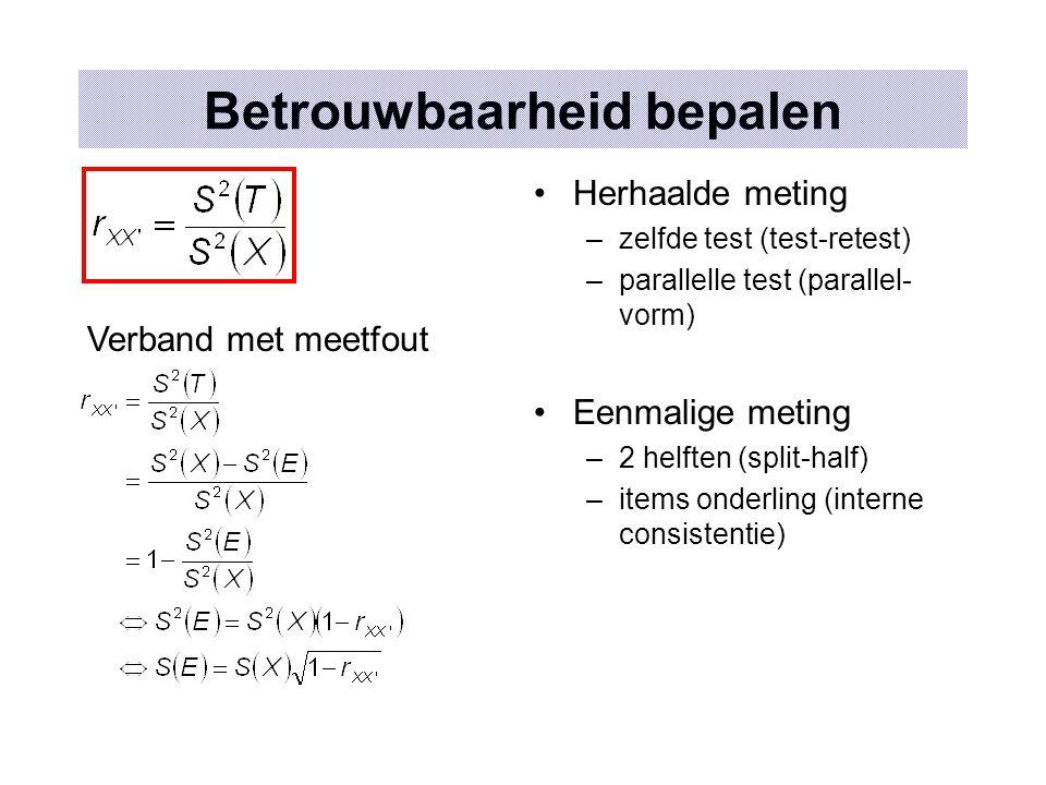 Betrouwbaarheid bepalen Verband met meetfout Herhaalde meting –zelfde test (test-retest) –parallelle test (parallel- vorm) Eenmalige meting –2 helften (split-half) –items onderling (interne consistentie)