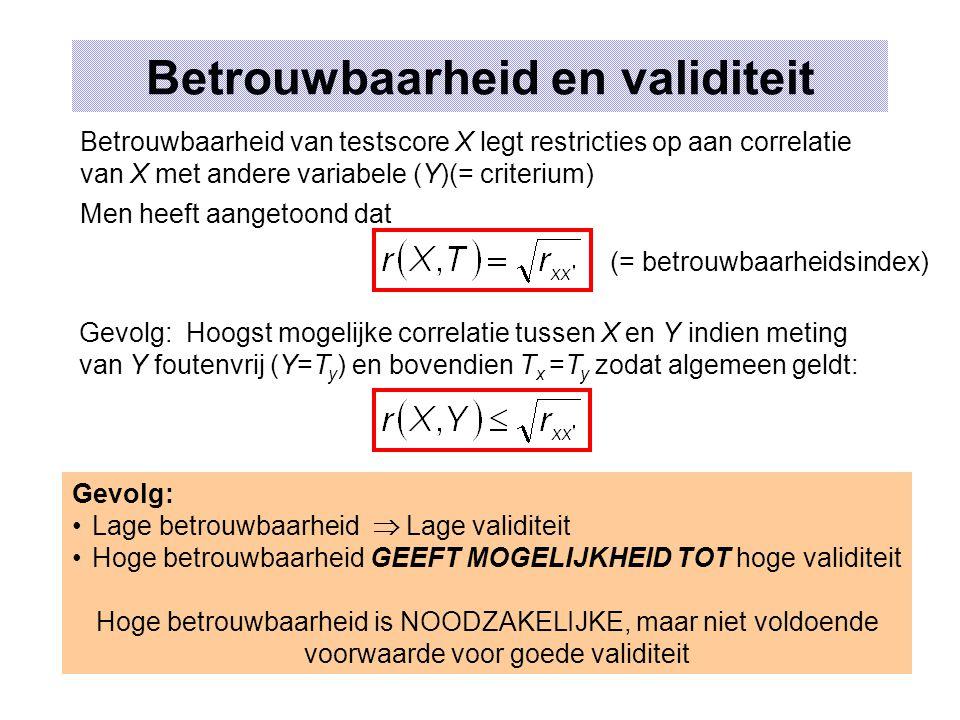 Betrouwbaarheid en validiteit Betrouwbaarheid van testscore X legt restricties op aan correlatie van X met andere variabele (Y)(= criterium) Men heeft