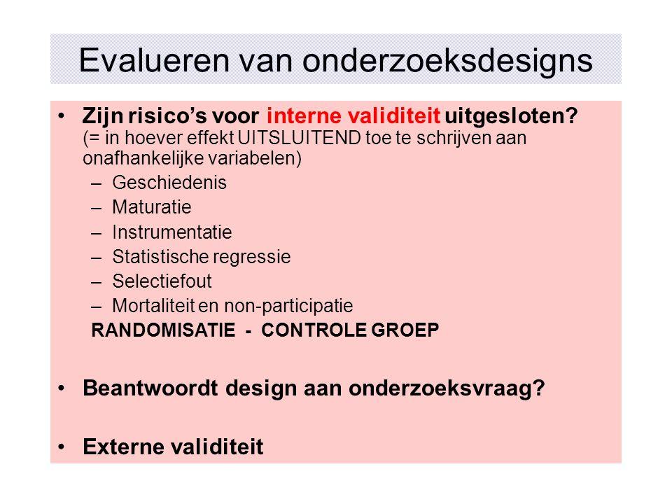 Evalueren van onderzoeksdesigns Zijn risico's voor interne validiteit uitgesloten? (= in hoever effekt UITSLUITEND toe te schrijven aan onafhankelijke