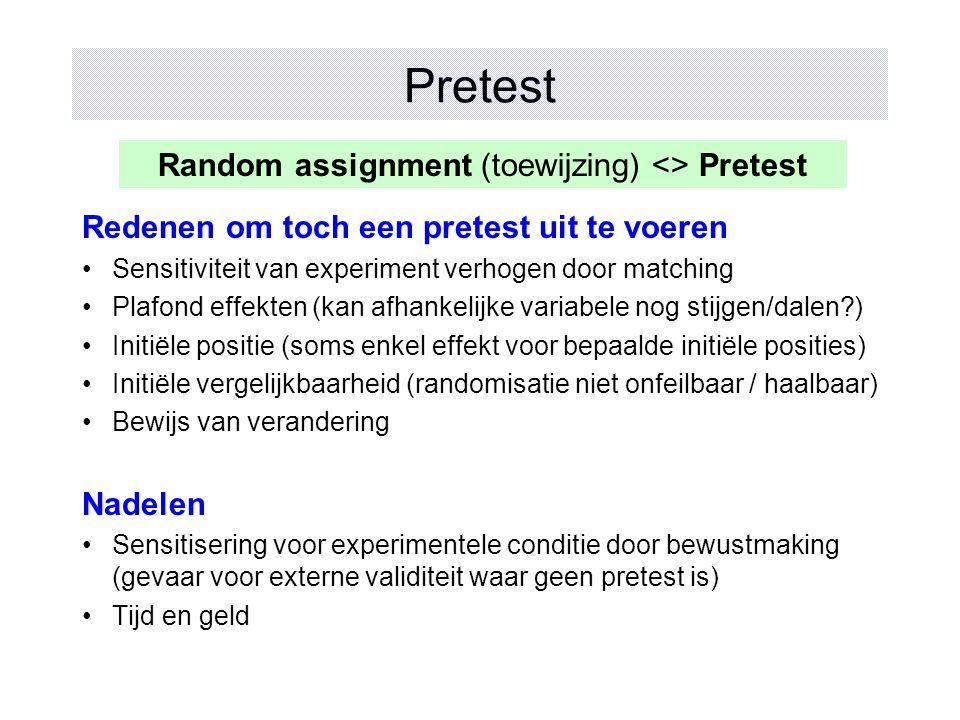 Pretest Redenen om toch een pretest uit te voeren Sensitiviteit van experiment verhogen door matching Plafond effekten (kan afhankelijke variabele nog