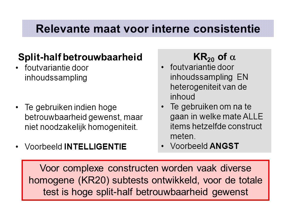 Relevante maat voor interne consistentie Split-half betrouwbaarheid foutvariantie door inhoudssampling Te gebruiken indien hoge betrouwbaarheid gewenst, maar niet noodzakelijk homogeniteit.