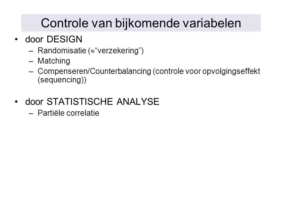 """door DESIGN –Randomisatie (  """"verzekering"""") –Matching –Compenseren/Counterbalancing (controle voor opvolgingseffekt (sequencing)) door STATISTISCHE A"""