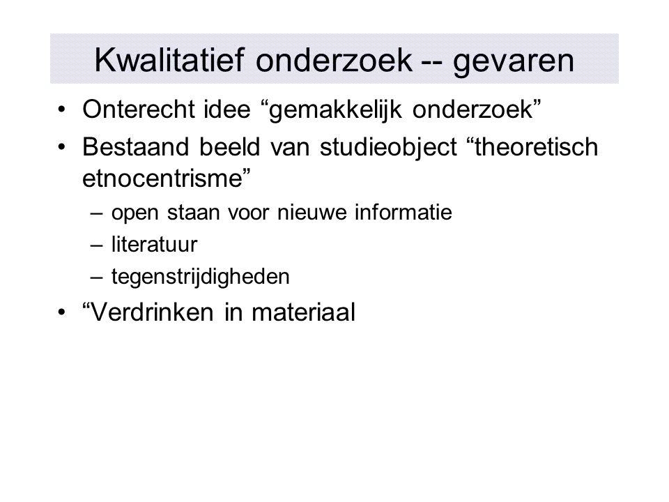 """Kwalitatief onderzoek -- gevaren Onterecht idee """"gemakkelijk onderzoek"""" Bestaand beeld van studieobject """"theoretisch etnocentrisme"""" –open staan voor n"""