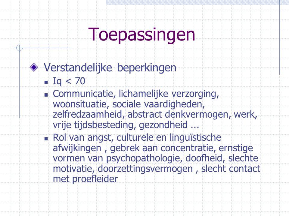 Toepassingen Verstandelijke beperkingen Iq < 70 Communicatie, lichamelijke verzorging, woonsituatie, sociale vaardigheden, zelfredzaamheid, abstract d