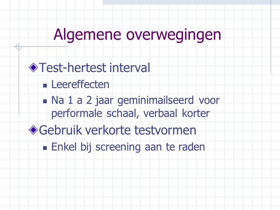 Algemene overwegingen Test-hertest interval Leereffecten Na 1 a 2 jaar geminimailseerd voor performale schaal, verbaal korter Gebruik verkorte testvor