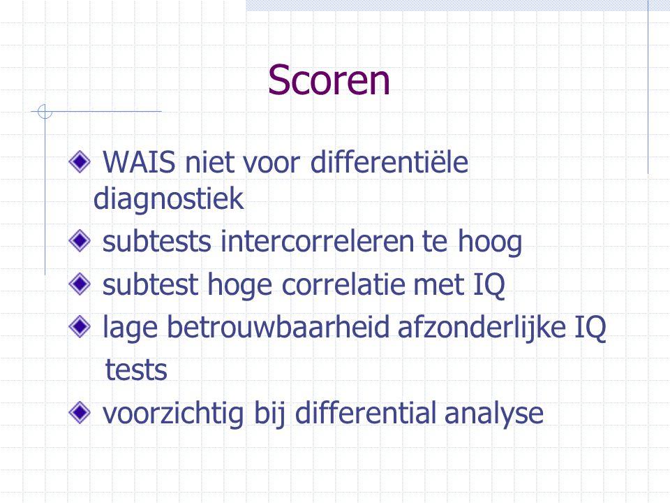 Scoren WAIS niet voor differentiële diagnostiek subtests intercorreleren te hoog subtest hoge correlatie met IQ lage betrouwbaarheid afzonderlijke IQ