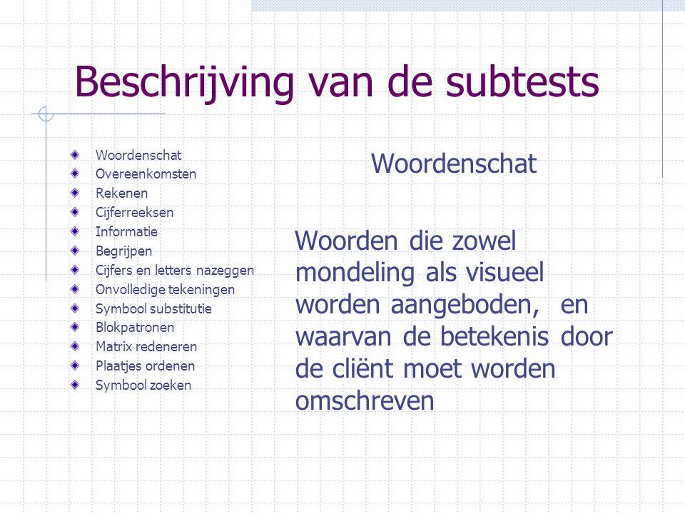 Beschrijving van de subtests Woordenschat Overeenkomsten Rekenen Cijferreeksen Informatie Begrijpen Cijfers en letters nazeggen Onvolledige tekeningen