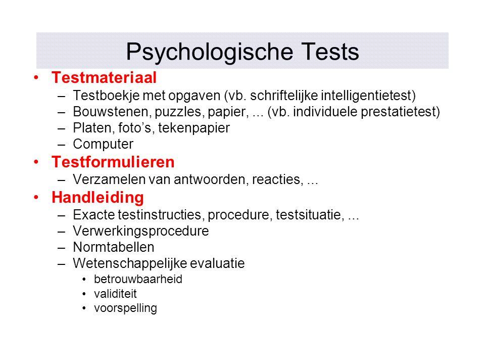 Psychologische Tests Testmateriaal –Testboekje met opgaven (vb. schriftelijke intelligentietest) –Bouwstenen, puzzles, papier,... (vb. individuele pre