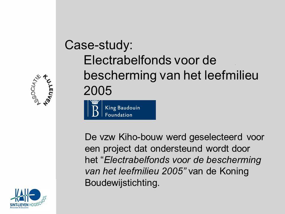 Case-study: Electrabelfonds voor de bescherming van het leefmilieu 2005 De vzw Kiho-bouw werd geselecteerd voor een project dat ondersteund wordt door het Electrabelfonds voor de bescherming van het leefmilieu 2005 van de Koning Boudewijstichting.