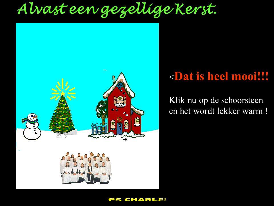 pps Charles Alvast een gezellige Kerst.< Dat is heel mooi!!.