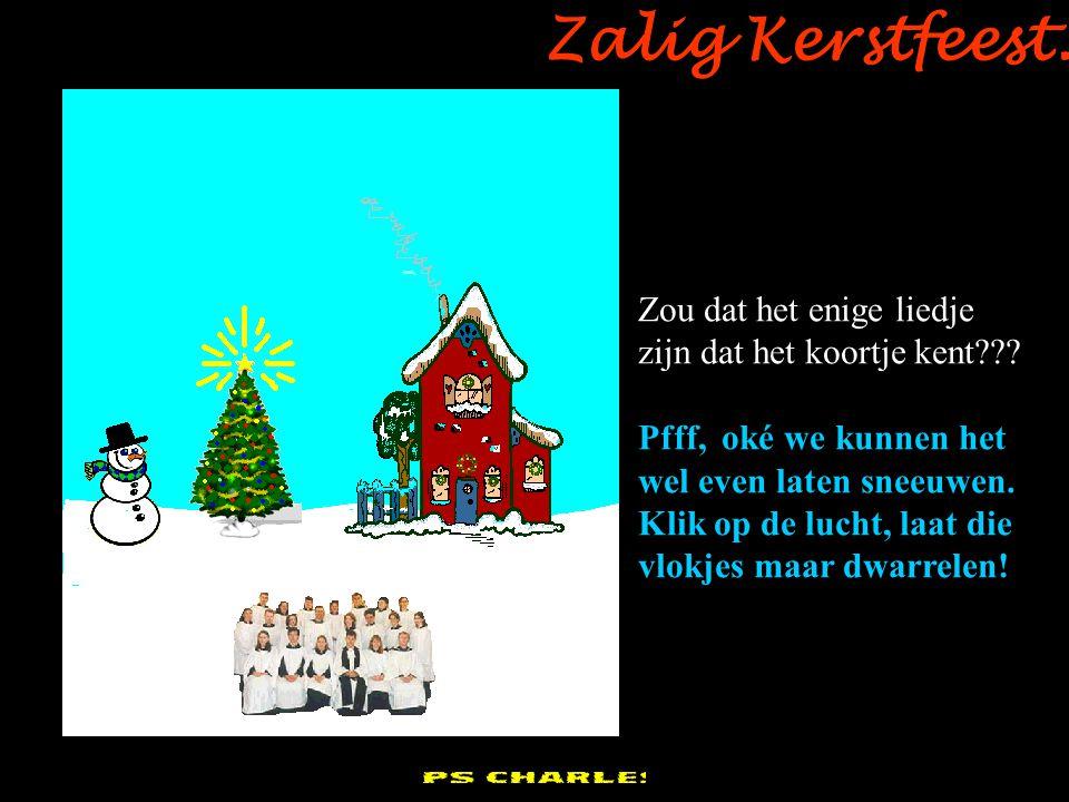 pps Charles Zalig Kerstfeest.Zou dat het enige liedje zijn dat het koortje kent??.