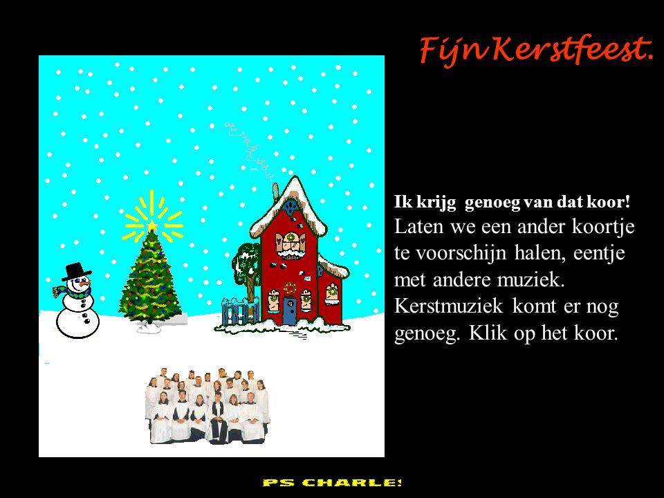 pps Charles Zalig Kerstfeest. Zou dat het enige liedje zijn dat het koortje kent??? Pfff, oké we kunnen het wel even laten sneeuwen. Klik op de lucht,
