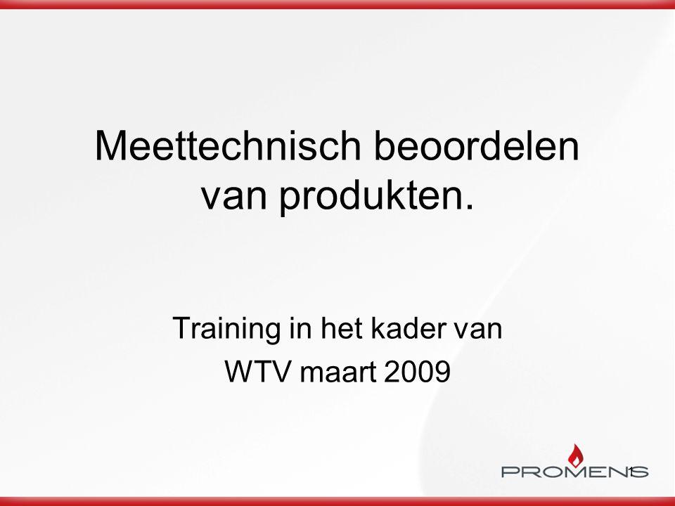 1 Meettechnisch beoordelen van produkten. Training in het kader van WTV maart 2009